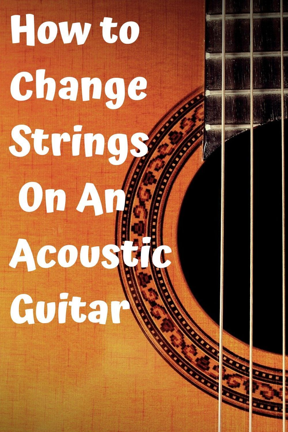 How To Change Strings On An Acoustic Guitar Step By Step Acoustic Guitar Strings Guitar Tuning Acoustic Guitar
