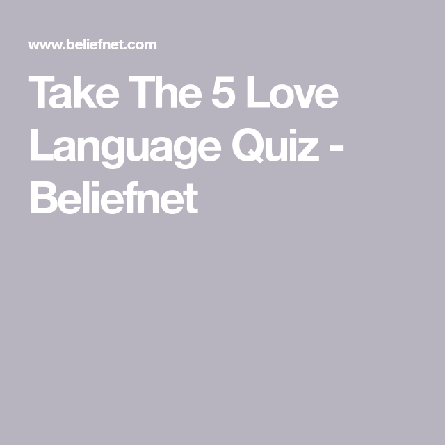 Take The 5 Love Languages Quiz By Dr Gary Chapman And Learn More About Your Deep Emotional Need To Feel Loved
