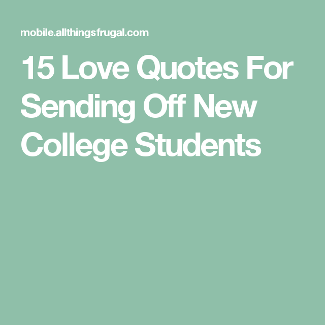 15 Love Quotes For Sending Off New College Students Love Quotes New College College Students