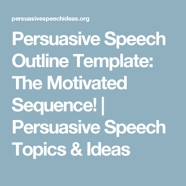 Persuasive Speech Outline Template: The Motivated Sequence ...