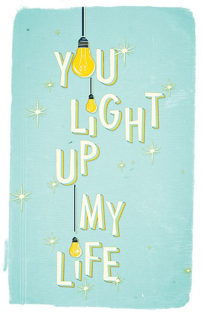 You Light Up My Life My World Quotes My Life Quotes Good Life Quotes