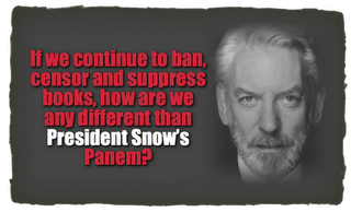 Book banning is like living under the rule of President Snow.