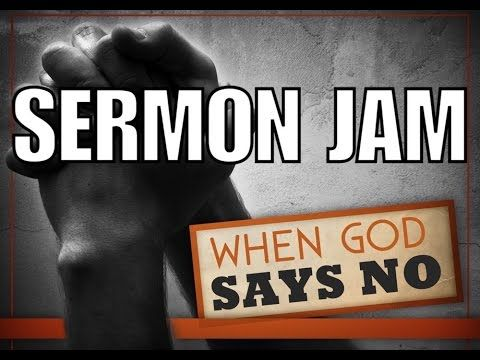When God says No SERMON JAM
