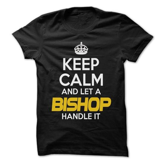 Keep Calm And Let ... BISHOP Handle It - Awesome Keep C - #shower gift #retirement gift. MORE ITEMS => https://www.sunfrog.com/Hunting/Keep-Calm-And-Let-BISHOP-Handle-It--Awesome-Keep-Calm-Shirt--64727168-Guys.html?68278