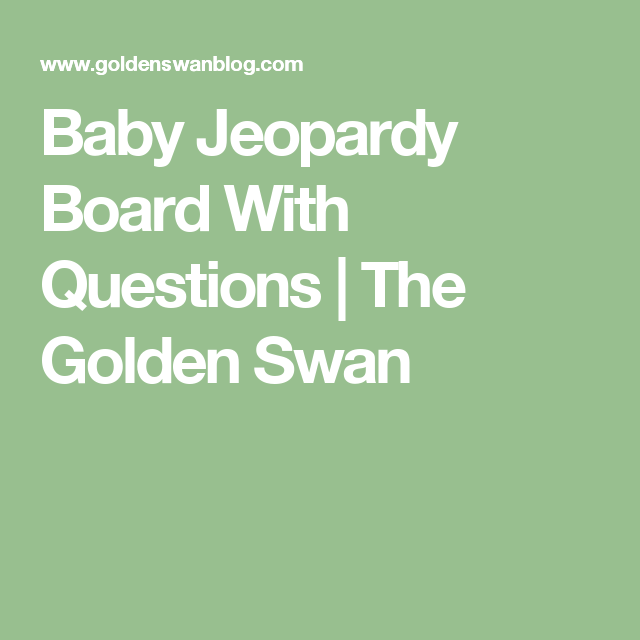 Clever Jeopardy Categories: Baby Jeopardy Board With Questions