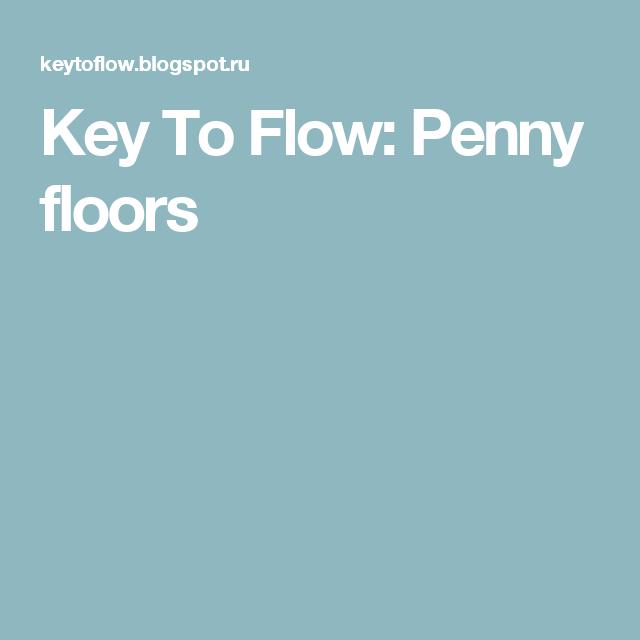 Key To Flow: Penny floors