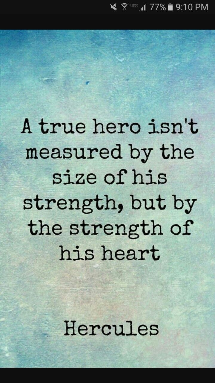 A True Hero Isnt Measured By The Size Of His Strength But Heart
