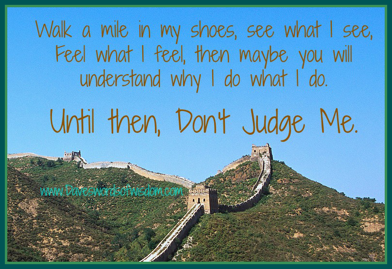 Wisdomtoinspirethesoul.com: Walk a mile in my shoes.