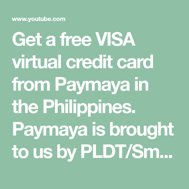 Get A Free Visa Virtual Credit Card From Paymaya In The Philippines Paymaya Is Brought To Us By Pldt Smart A Virtual Credit Card Credit Card Free Credit Card