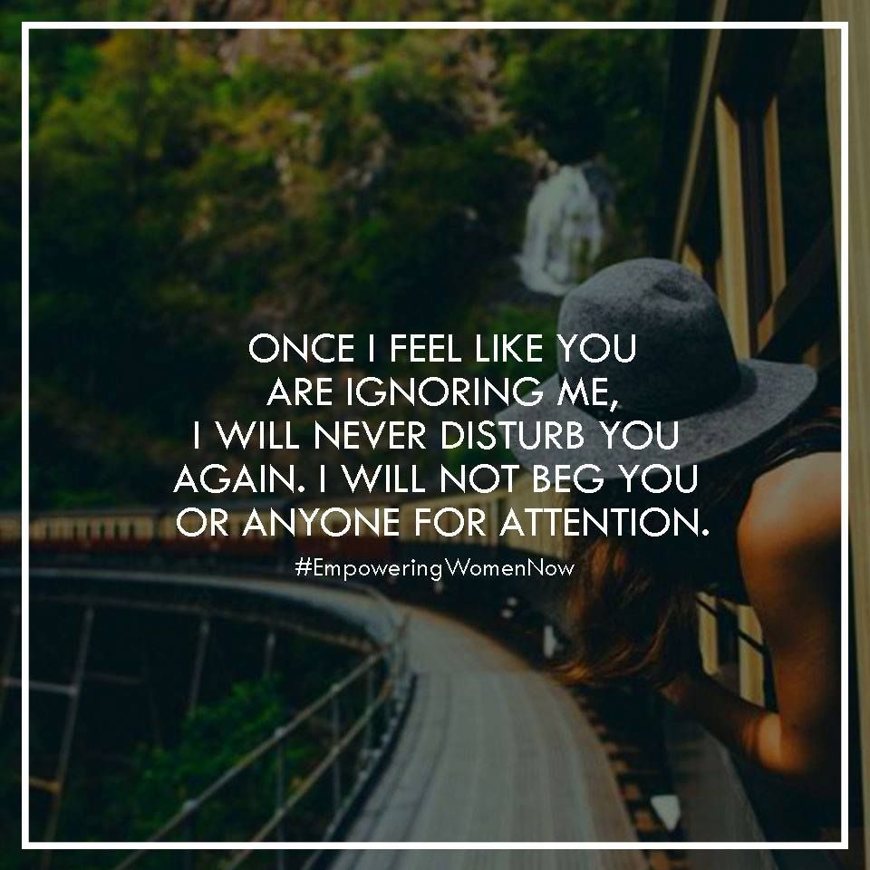 Once I Feel Like You Are Ignoring Me I Will Never Disturb You Again
