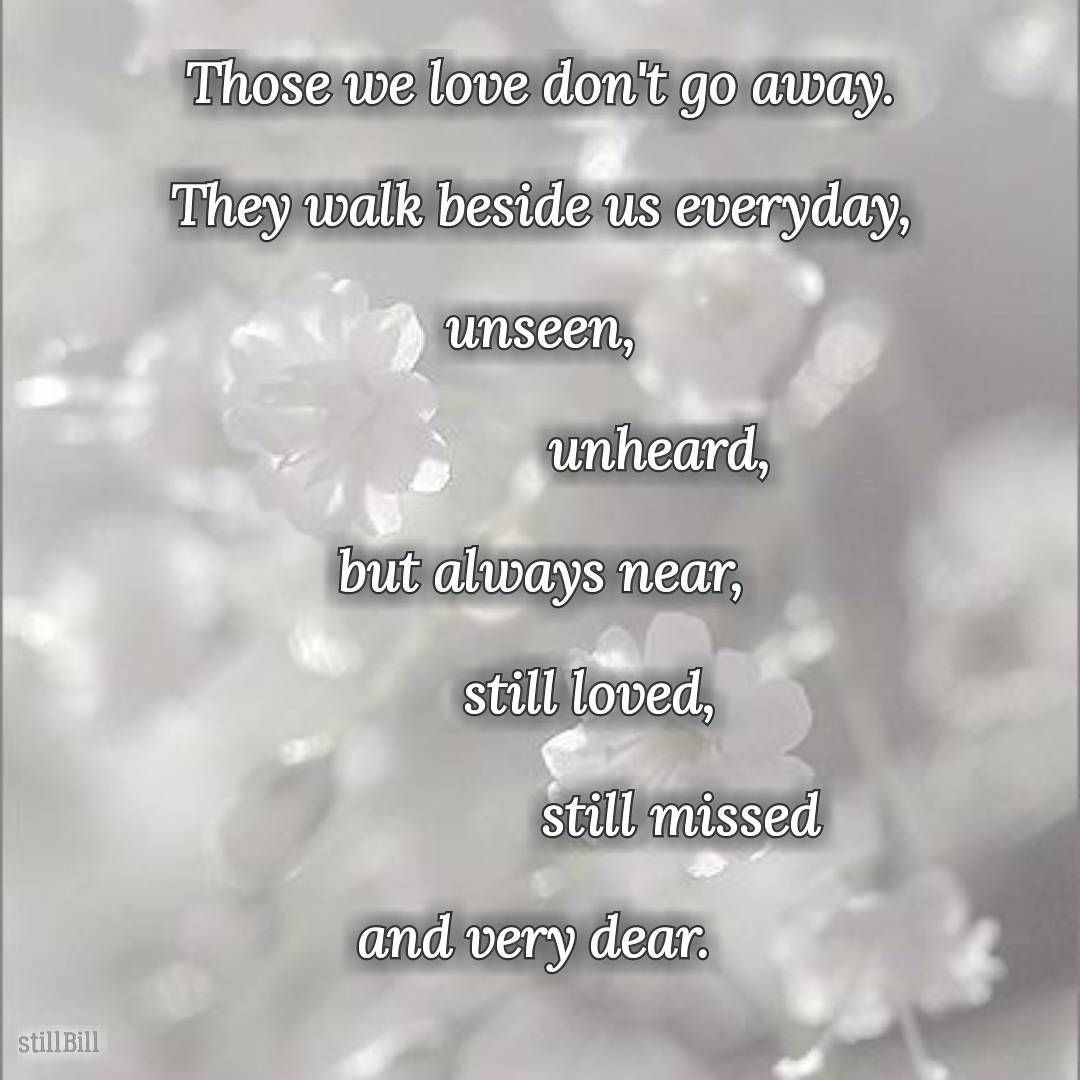 Those We Love Dont Go Away They Walk Beside Us Everyday Unseen