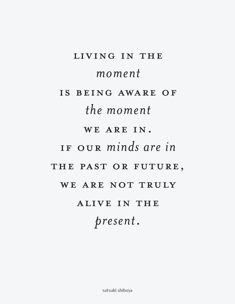 Live In The Moment Quotes Living In The Moment — Satsuki Shibuya  Words Of Wisdom  Pinterest