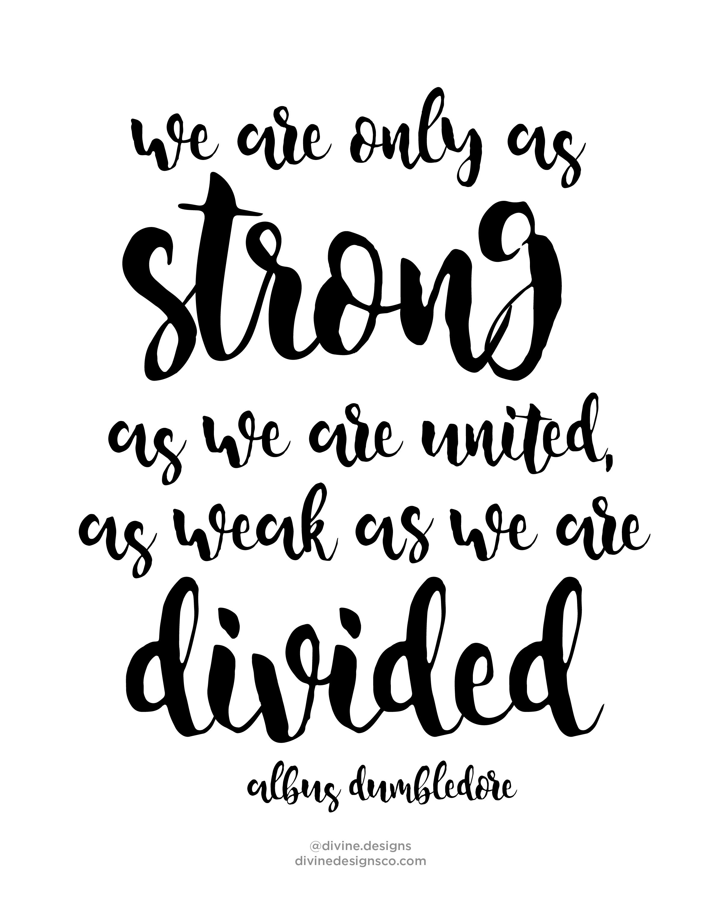 We Are Only As Strong As We Are United And As Weak As We
