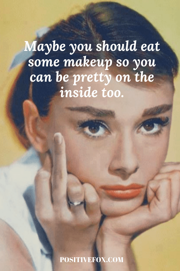 Maybe You Should Eat Some Makeup So You Can Be Pretty On The Inside Too Short Funny Quotes Eat Funny In 2020 Short Funny Quotes Short Quotes Fun Quotes Funny