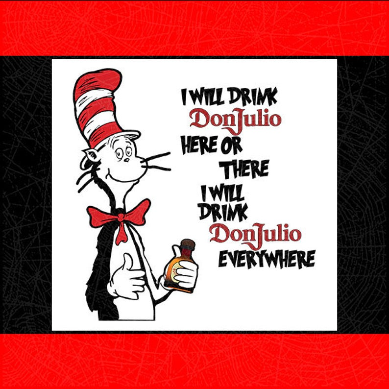 I Will Drink Drink DonJulio Here Or There I Will D