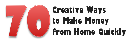 70 Creative Ways to Make Money From Home Quickly    http://cwahm.com/wordpress/category/cwahm-blogs/70-creative-ways-to-make-money-from-home-quickly/#