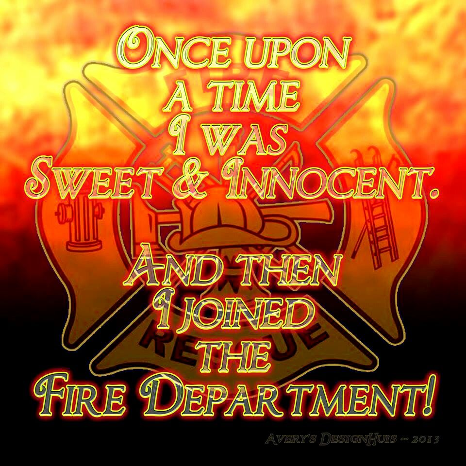 I think that's true fro a lot of the firefighters I knew