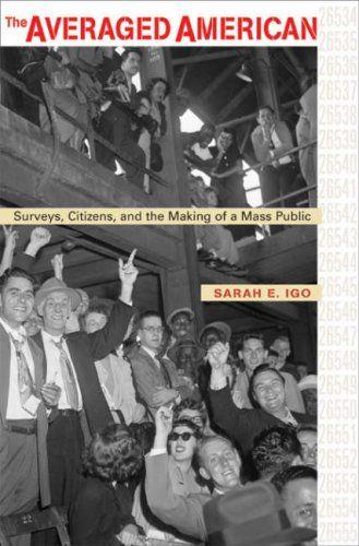 The Averaged American: Surveys, Citizens, and the Making of a Mass Public by Sarah E. Igo http://www.amazon.com/dp/0674023218/ref=cm_sw_r_pi_dp_manRub09G76K0