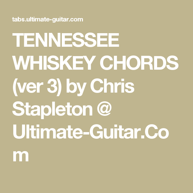 TENNESSEE WHISKEY CHORDS (ver 3) by Chris Stapleton @ Ultimate ...