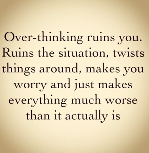 I need to remember this... I over-think WAY too much. D: Well, sometimes I do, but it really just depends on the situation... Most of the time. Maybe I'm just indecisive? I don't know... Being indecisive and over-thinking is kinda the same thing... Isn't it? I think so because-  Oh snap. I'm doing it again.