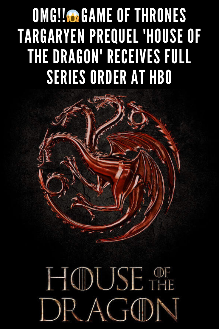 Omg Game Of Thrones Targaryen Prequel House Of The Dragon Receives Full Series Order At Hbo Game Of Thrones Prequel Hbo Targaryen