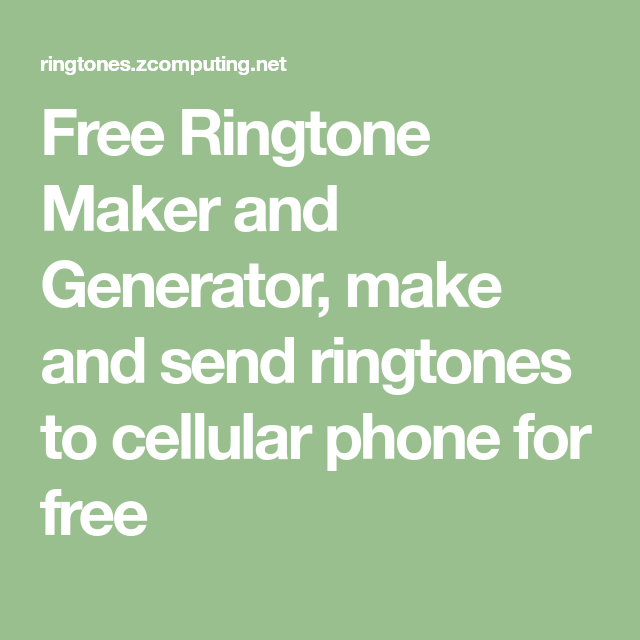 Free Ringtone Maker And Generator Make And Send Ringtones To Cellular Phone For Free Cellular Phone Cellular Phone
