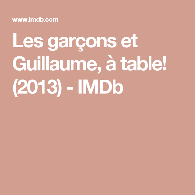 Les Garcons Et Guillaume A Table 2013 Imdb See Movie Marcon Guy Names