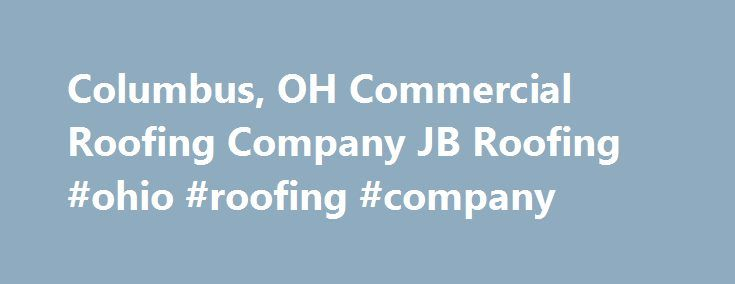 Columbus, OH Commercial Roofing Company JB Roofing #ohio #roofing #company  Http: