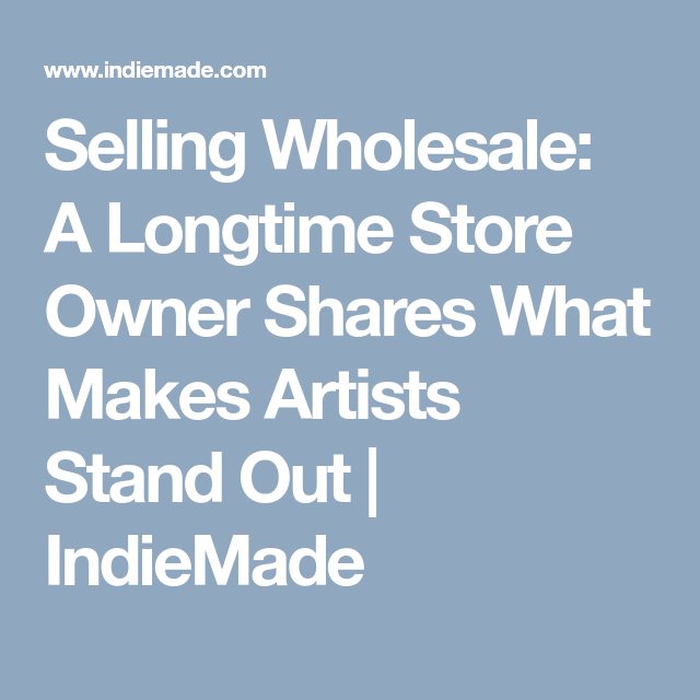 Selling Wholesale: A Longtime Store Owner Shares What Makes Artists Stand Out | IndieMade