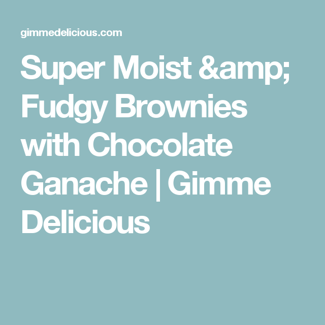 Super Moist & Fudgy Brownies with Chocolate Ganache   Gimme Delicious
