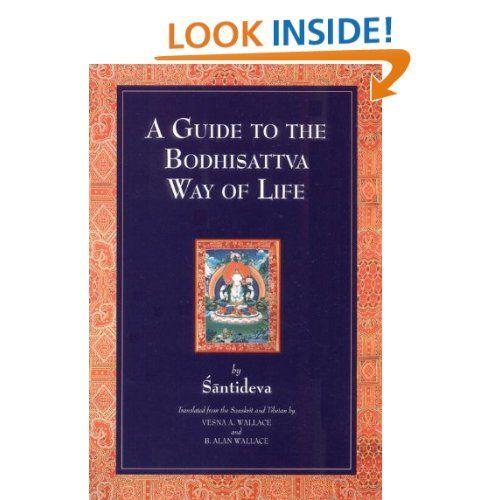 A Guide To The Bodhisattva Way Of Life Santideva Vesna A Wallace B Alan Wallace Book Worth Reading Life Bodhisattva