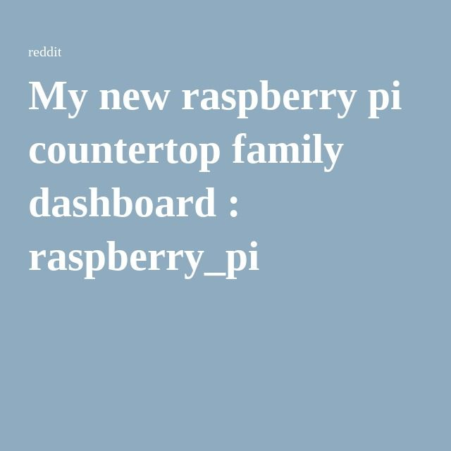 My new raspberry pi countertop family dashboard