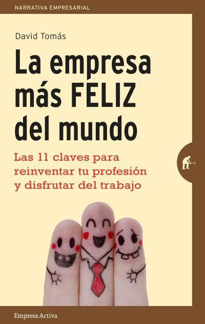 La Empresa Más Feliz Del Mundo David Tomás Empresa Activa Ediciones Urano Libros De Autoayuda Libros En Espanol Libros Para Leer