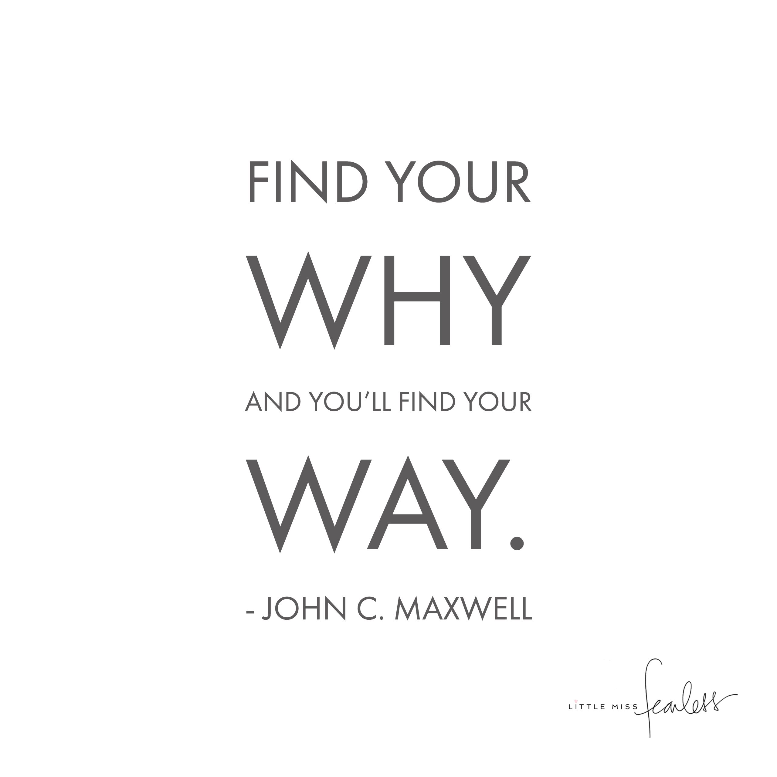 Find Your Why And You Ll Find Your Way Little Miss Fearless Find Your Why Why Quotes Passion Quotes