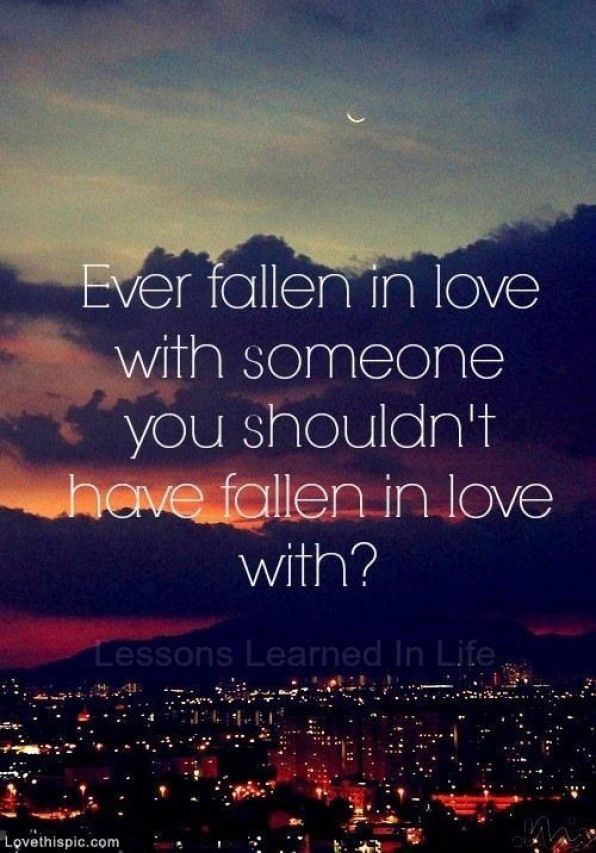Ever Fallen in Love with someone you shouldn't love love quotes quotes quote love sayings love image quotes love quotes for tumblr love quotes for facebook #relationshipsecrets