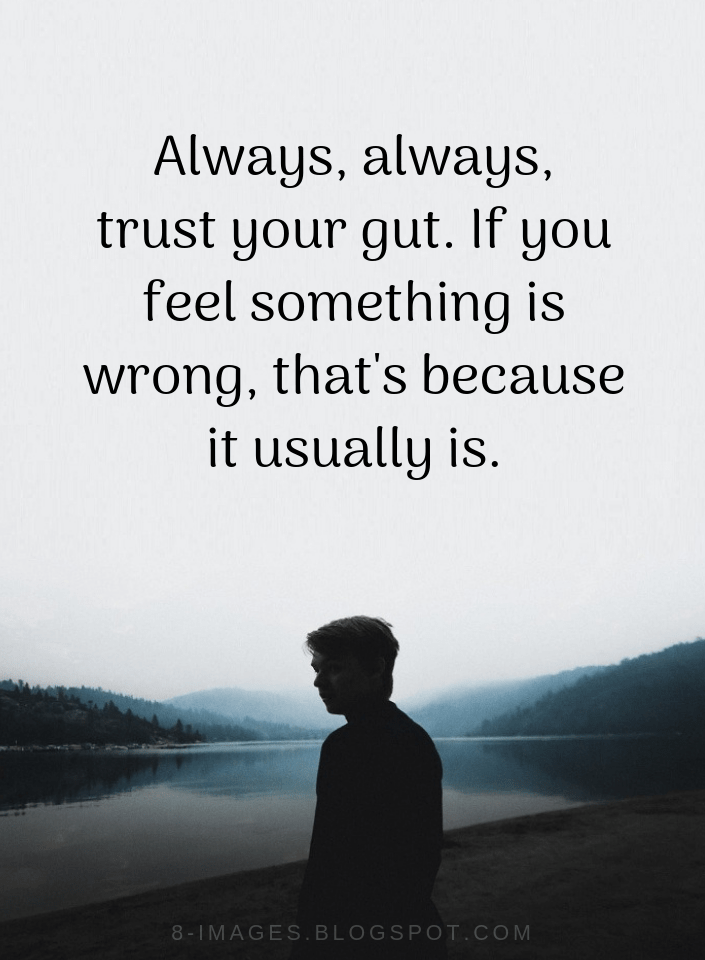 Gut Feeling Quotes Always Always Trust Your Gut If You Feel Something Is Wrong Quotes Gut Feeling Quotes Guts Quotes Positive Quotes