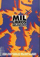 Mil libros : una selección bibliográfica  L/Bc 028 FUN mil http://almena.uva.es/search~S1*spi?/cL%2FBc+02/cl+bc+02/51%2C108%2C124%2CE/frameset&FF=cl+bc+028+fun+mil&1%2C1%2C