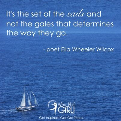 Quotes About Sailing And Life Pleasing Why Not Girl  Poet Ella Wheeler Wilcox Sailing Quote