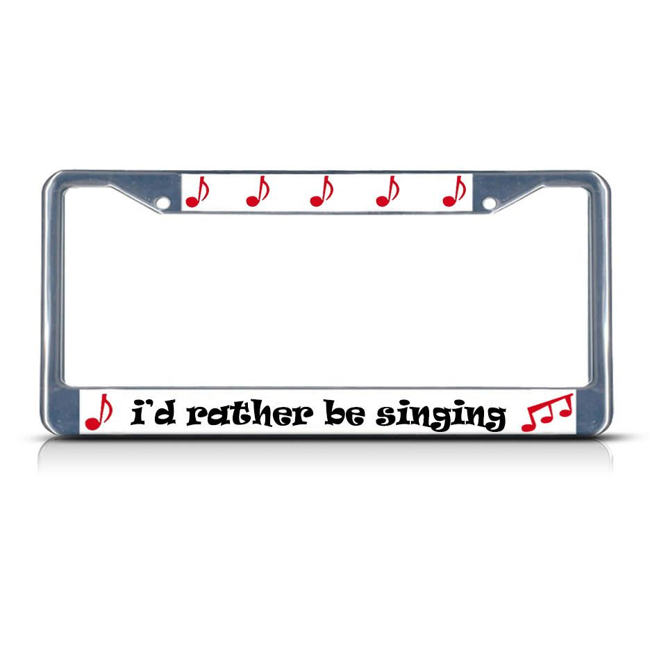 id rather be singing metal license plate frame tag border two holes chrome