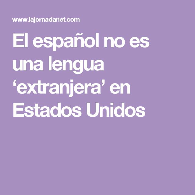 El español no es una lengua 'extranjera' en Estados Unidos