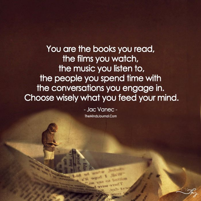 Choose Wisely What You Feed Your Mind Themindsjournalcom