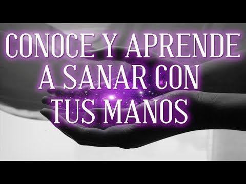 CONOCE Y APRENDE A SANAR CON LAS MANOS - YouTube