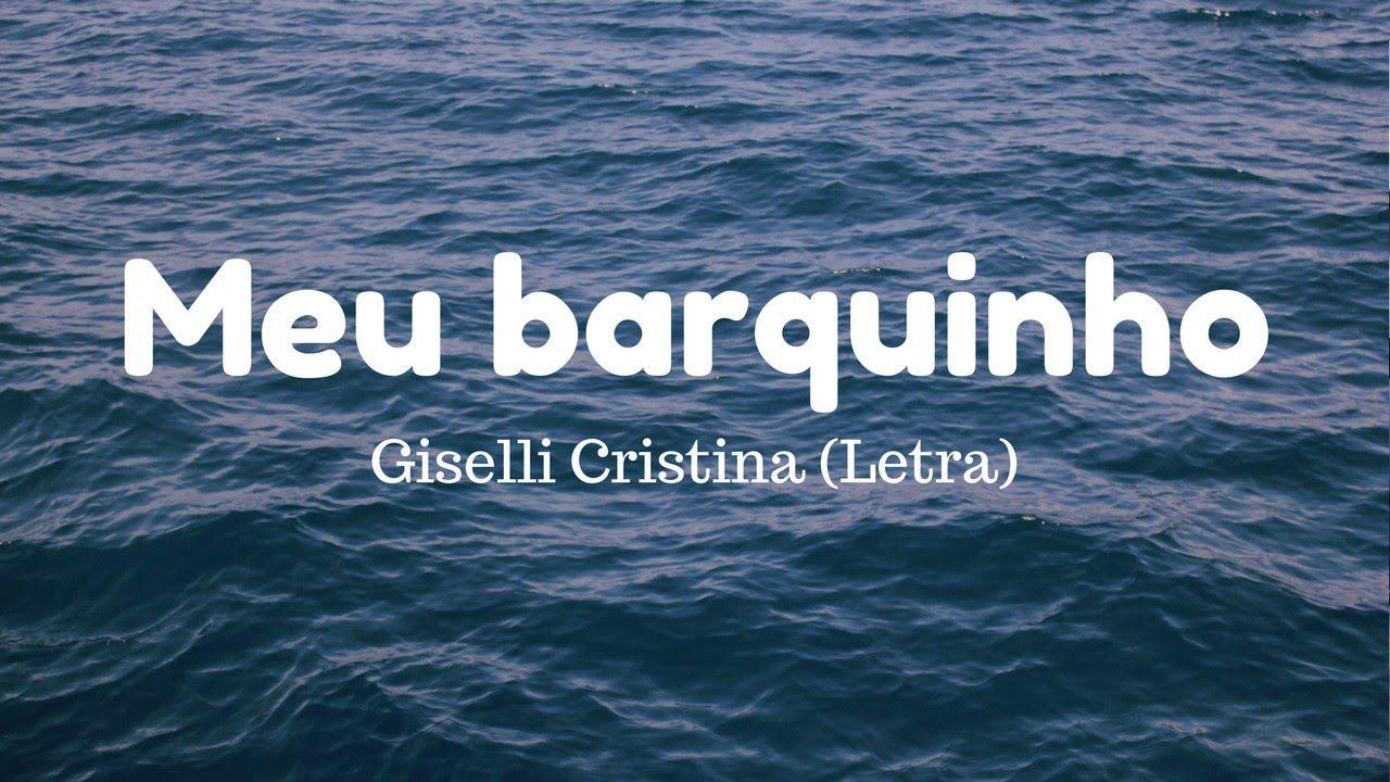 Meu Barquinho Giselli Cristina Letra Com Imagens Letras De