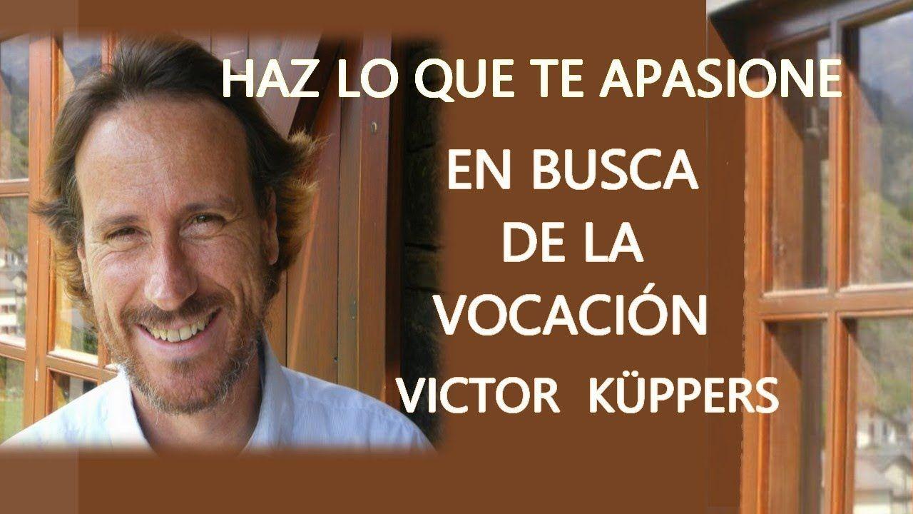 Victor Kuppers En Busca De Tu Vocacion Haz Algo Que Te