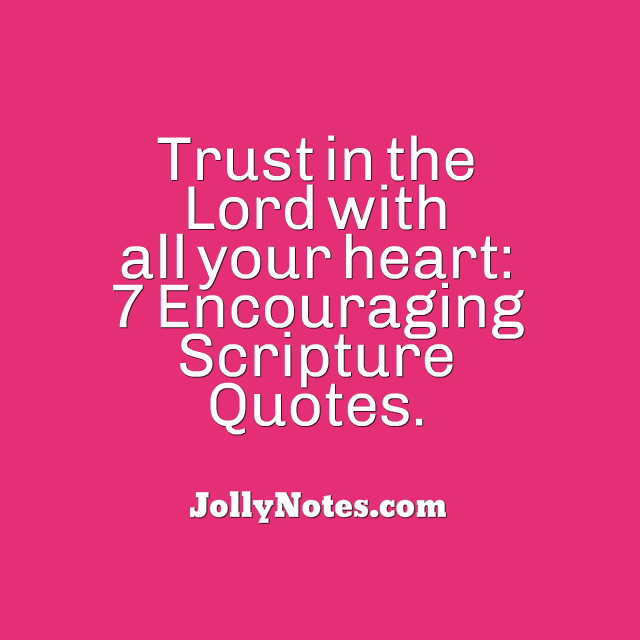 Trust In The Lord With All Your Heart 7 Encouraging Scripture
