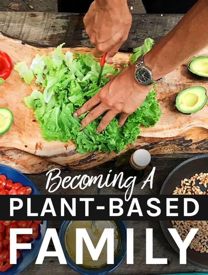 Becoming A Plant-Based Family #plantbasedrecipesforbeginners