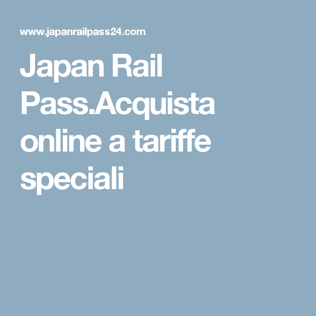 Japan Rail Pass.Acquista online a tariffe speciali