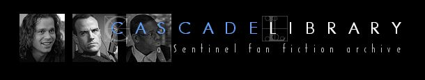Cascade Library: a Sentinel fan fiction archive