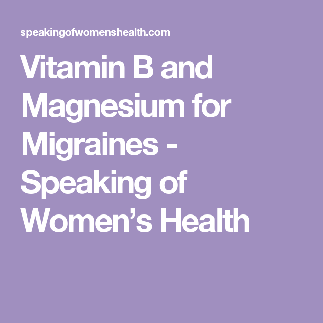 Vitamin B and Magnesium for Migraines - Speaking of Women's Health