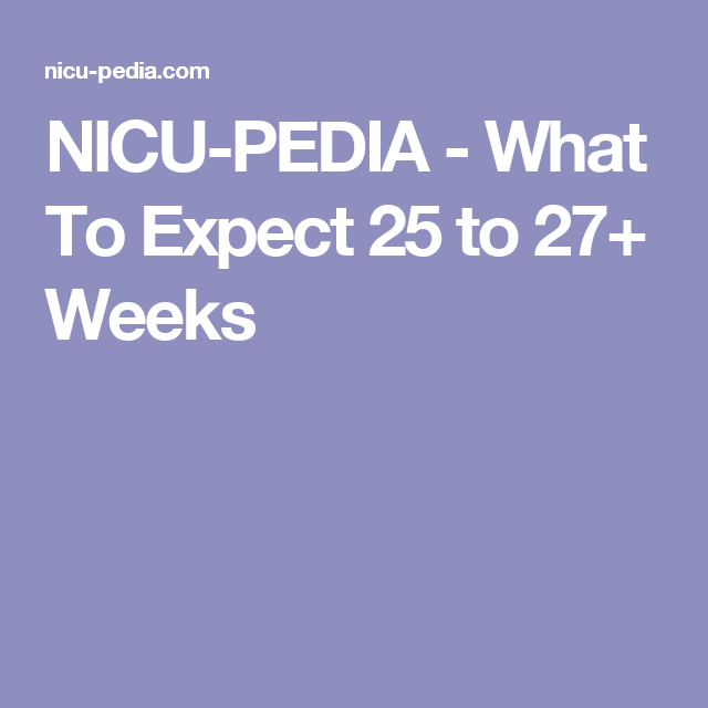 NICU-PEDIA - What To Expect 25 to 27+ Weeks | SHERRYL PAXTON DAYCARE ...